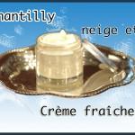 Chantilly neige et crème fraîche.
